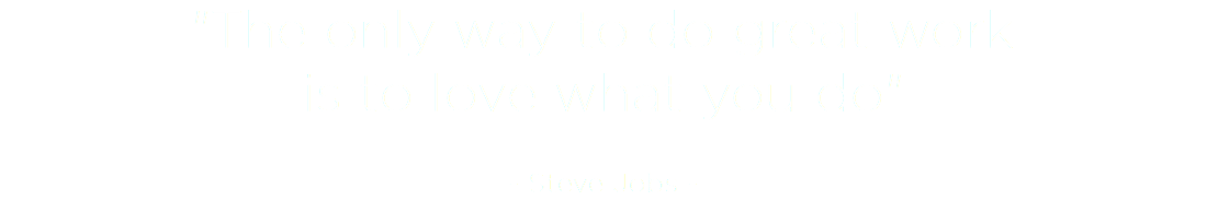 """The only way to do great work
